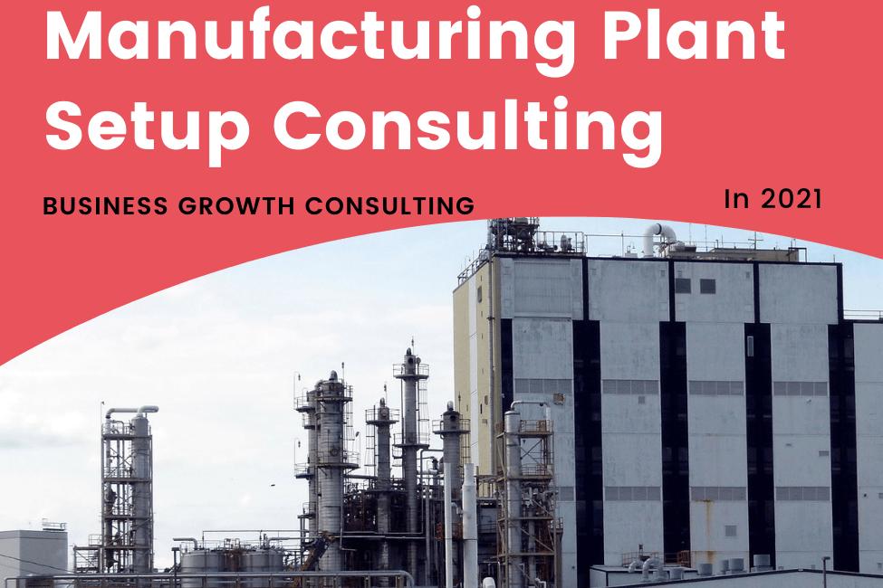 Manufacturing Plant Setup Consultant