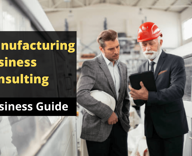 What are the Benefits of Manufacturing Business Consulting Service?